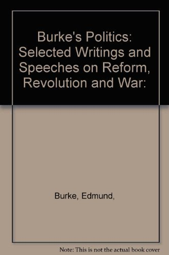 Burke's Politics: Selected Writings and Speeches on: Burke, Edmund,