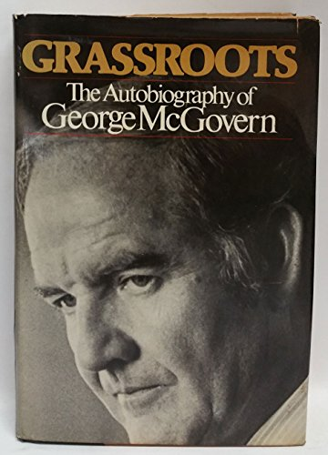 Grassroots: The Autobiography of George McGovern: McGover, George