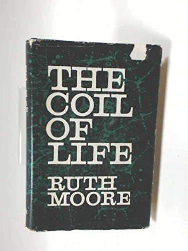 The Coil of Life: The Story of the Great Discoveries in the Life Sciences.: Ruth E. Moore