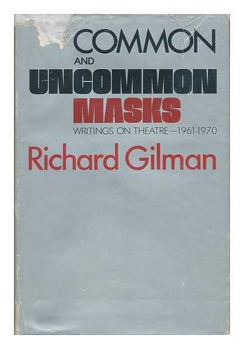 Common and uncommon masks;: Writings on theatre 1961-1970 (0394419855) by Gilman, Richard