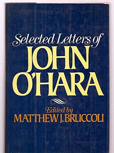 Selected Letters of John O'Hara: O'Hara, John;Bruccoli, Matthew