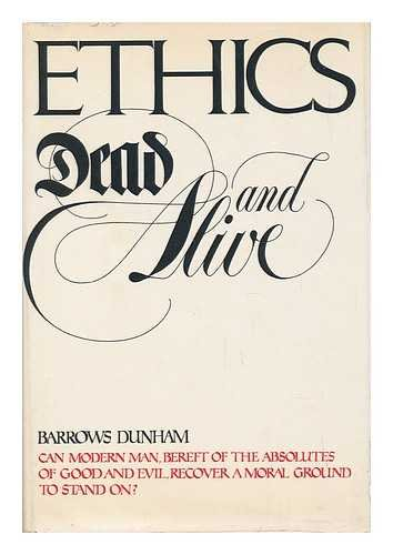 Ethics Dead and Alive: Barrows Dunham