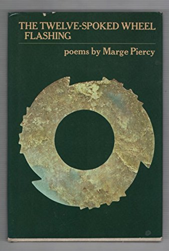 THE TWELVE-SPOKED WHEEL FLASHING. Poems: Piercy, Marge