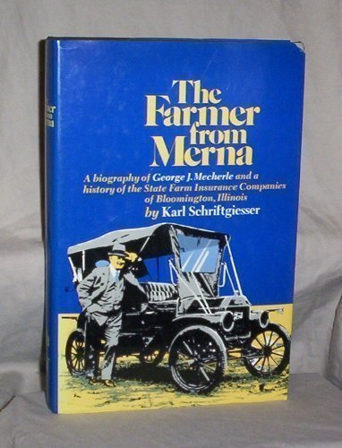 9780394424422: The Farmer from Merna: A Biography of George J. Mecherle and a History of the State Farm Insurance Companies of Bloomington, Illinois