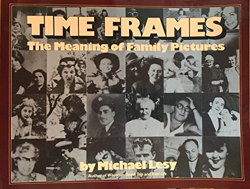 Time Frames: The Meaning of Family Pictures. [Signed by Michael Lesy].: Lesy, Michael.