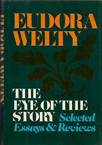 The Eye of the Story: Selected Essays & Reviews.: Literary Essays] Welty, Eudora.