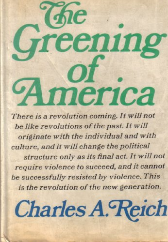 Greening of America : How the Youth: Charles A. Reich