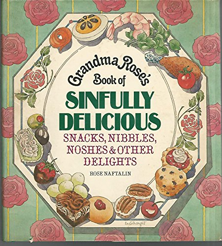 9780394427331: Grandma Rose's Book of Sinfully Delicious Snacks, Nibbles, Noshes & Other DelightsS