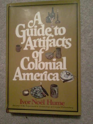 A Guide to Artifacts of Colonial America: Ivor Noel Hume