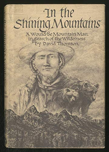 IN THE SHINING MOUNTAINS : A Would-Be Mountain Man in Search of the Wilderness: Thomson, David