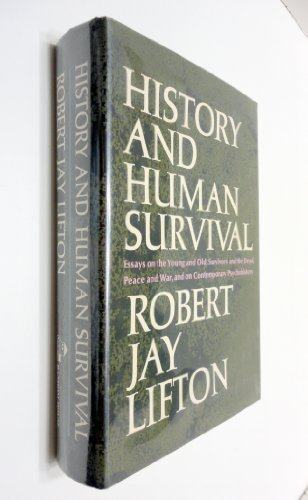 9780394428604: History and Human Survival: Essays on the Young and Old, Survivors and the Dead, Peace and War, and on Contemporary Psychohistory.