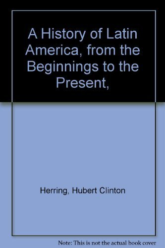 A History of Latin America, from the: Herring, Hubert Clinton