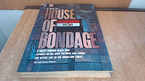 9780394429359: House of Bondage: A South African Black Man Exposes in His Own Pictures and Words the Bitter Life of His Homeland Today