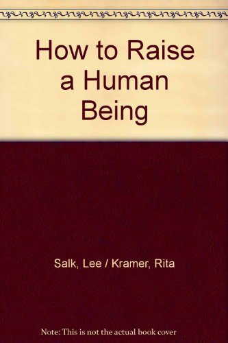 9780394429564: How to Raise a Human Being: A Parent's Guide to Emotional Health from Infancy Through Adolescence