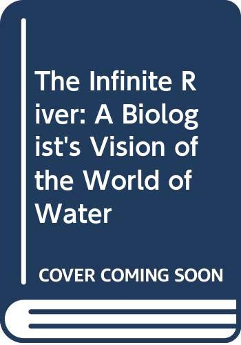 INFINITE RIVER a biologist's vision of the world of water