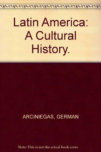 Latin America: A Cultural History: German Arciniegas