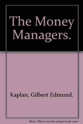 9780394436708: The Money managers [Hardcover] by Kaplan, Gilbert Edmund.