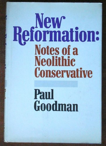 New Reformation: Notes of a Neolithic Conservative: Goodman, Paul