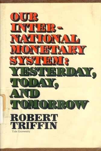 Our international monetary system; yesterday, today, and tomorrow: Triffin, Robert