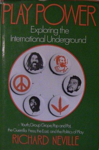 Play Power: Exploring the International Underground: Neville, Richard