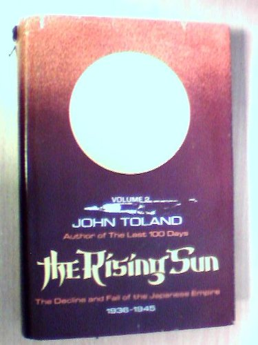 The Rising Sun the Decline and Fall of the Japanese Empire 1936- 1945: Toland, John