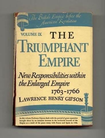 British Empire Before the American Revolution, Volume IX : The Triumphant Empire : New ...