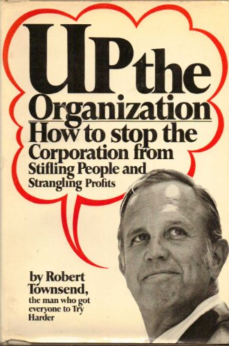 9780394450346: Up the Organization: How to stop the Corporation from Stifling People and Strangling Profits