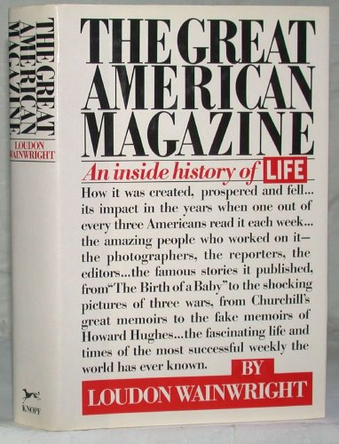 The Great American Magazine: An Inside History Of Life.: Wainwright, Loudon.