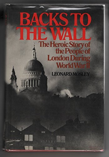 Backs to the Wall: The Heroic Story of the People of London During World War II: Mosley, Leonard