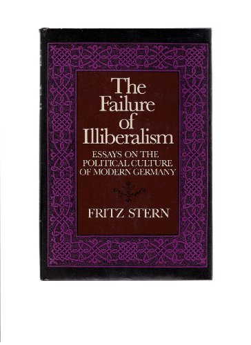 9780394460871: The Failure of Illiberalism: Essays on the Political Culture of Modern Germany