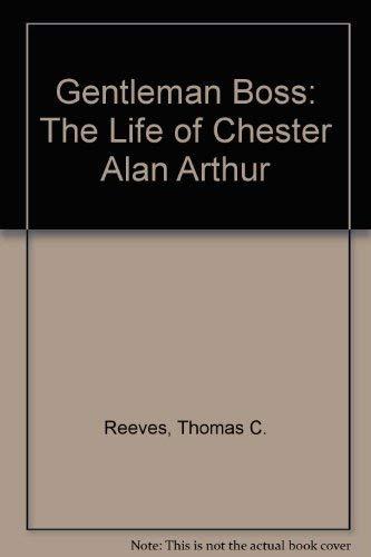 9780394460956: Gentleman Boss: The Life of Chester Alan Arthur