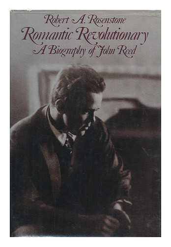 Romantic Revolutionary A Biography of John Reed.