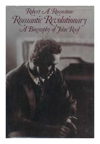 Romantic Revolutionary : A Biography Of John Reed: Rosenstone , Robert A.