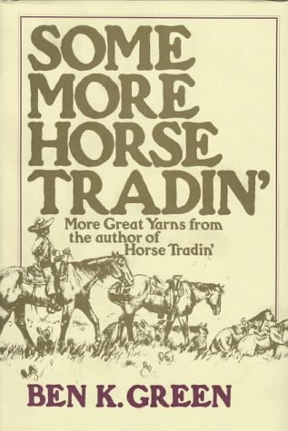 SOME MORE HORSE TRADIN': BEN E. GREEN