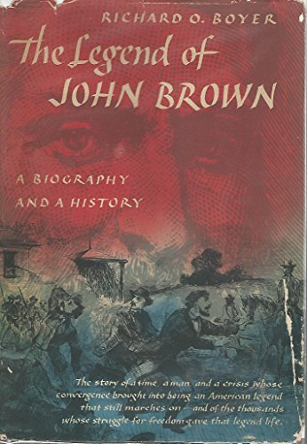 The Legend of John Brown: A Biography and a History: Richard Owen Boyer