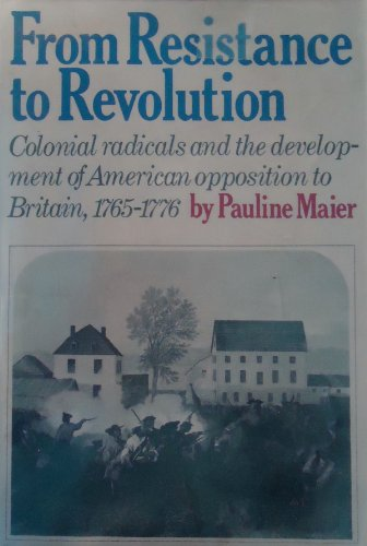 9780394461908: From Resistance to Revolution: Colonial Radicals and the Development of American Opposition to Britain, 1765-1776