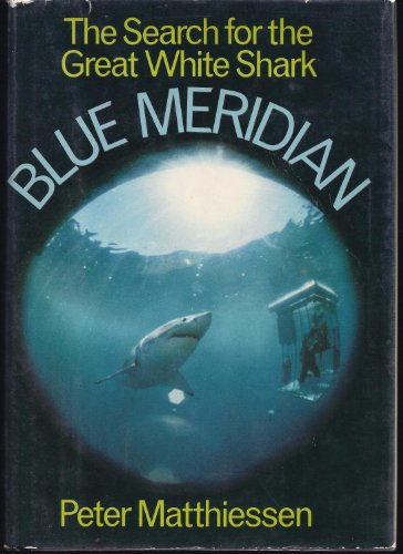 Blue Meridian: The Search for the Great White Shark: Matthiessen, Peter