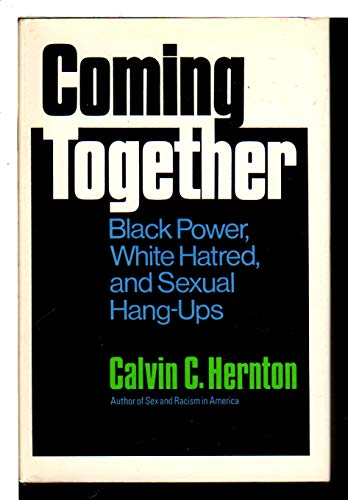 Coming together;: Black power, white hatred, and sexual hang-ups: Hernton, Calvin C