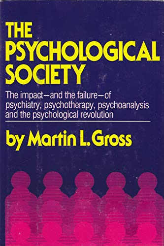 The Psychological Society: A Critical Analysis of Psychiatry, Psychotherapy, Psychoanalysis and the...