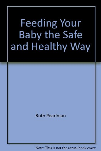Feeding your baby the safe and healthy way: Ruth Pearlman