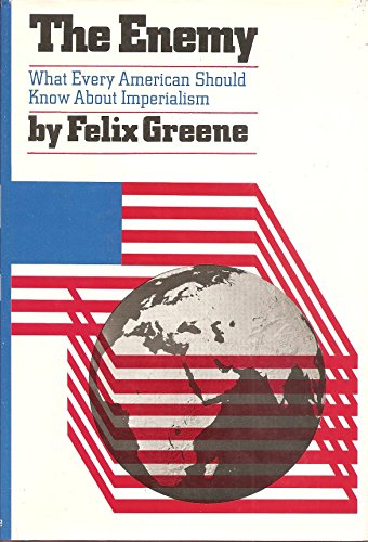 The Enemy: What Every American Should Know About Imperialism: GREENE, Felix