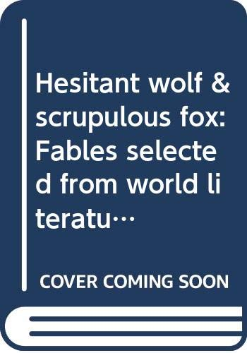 9780394464961: Hesitant wolf & scrupulous fox: Fables selected from world literature