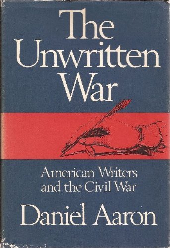 The Unwritten War American writers and the Civil War (The Impact of the Civil War): Aaron, Daniel