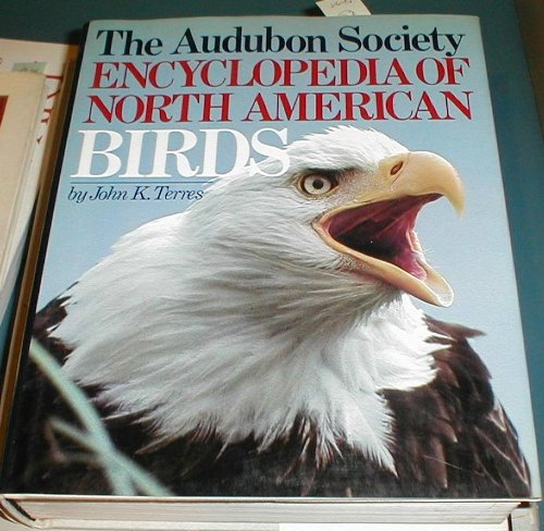 The Audubon Society Encyclopedia Of North American Birds: JOHN K. TERRES