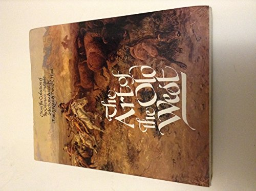 The Art of the Old West: From the Collection of the Gilcrease Institute: Rossi, Paul A. & Hunt, ...