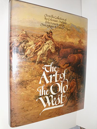 The Art of the Old West From the Collection of the Gilcrease Institute: Rossi, Paul A. & Hunt David...