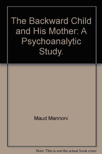 9780394467108: Title: The Backward Child and His Mother A Psychoanalytic