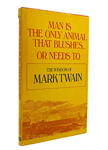 9780394468075: Man is the only animal that blushes ... or needs to;: The wisdom of Mark Twain (A Stanyan book, 16)