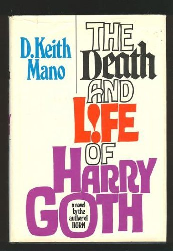 The Death And Life of Harry Goth: Mano, D. Keith