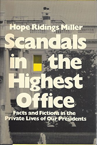 Scandals in the Highest Office: Facts and Fictions in the Private Lives of Our Presidents: Miller, ...